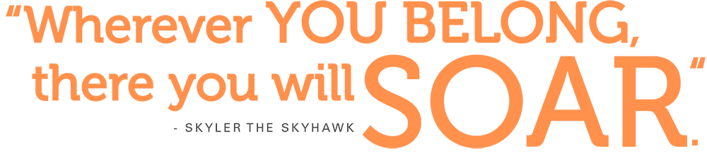 Where you belong, there you will SOAR - Skyler the Skyhawk